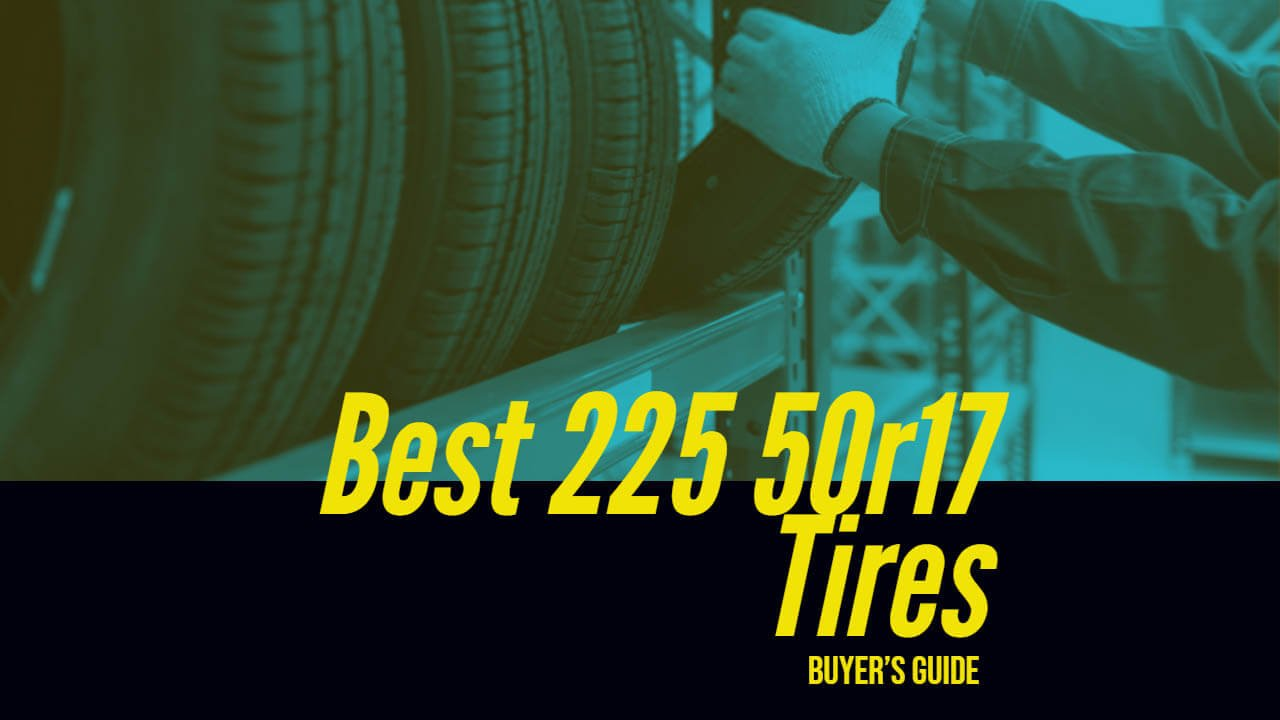 225 50r17 Tires Buying Guide