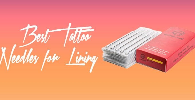 Best Tattoo Needles for Lining