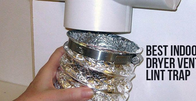 Best Indoor Dryer Vent Lint Trap