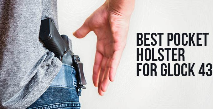Best Pocket Holster for Glock 43